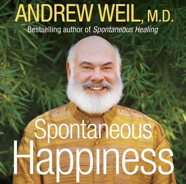 Andrew Weil on Spontaneous Happiness